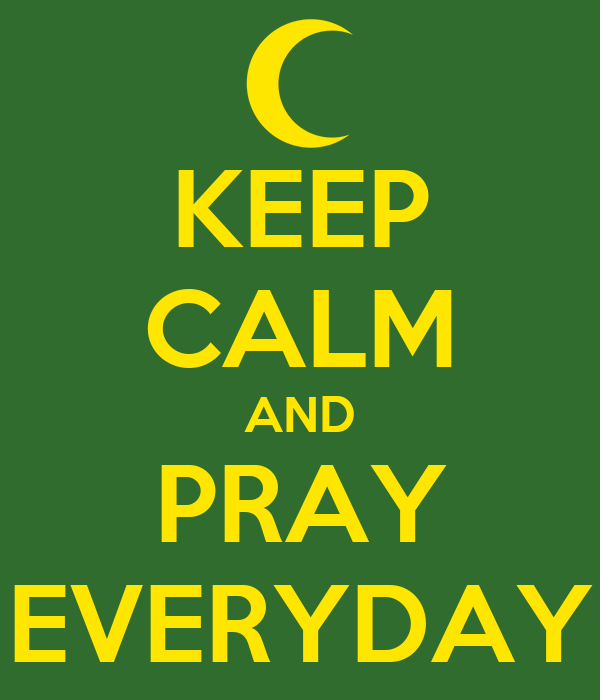 KEEP CALM AND PRAY EVERYDAY