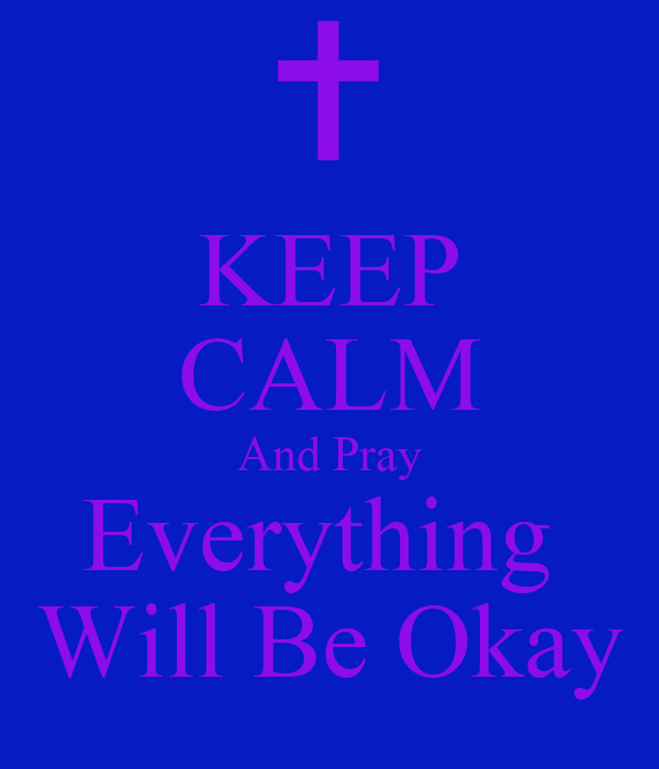 KEEP CALM And Pray Everything  Will Be Okay