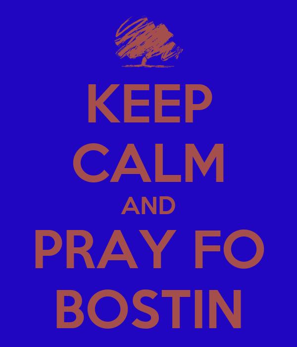 KEEP CALM AND PRAY FO BOSTIN
