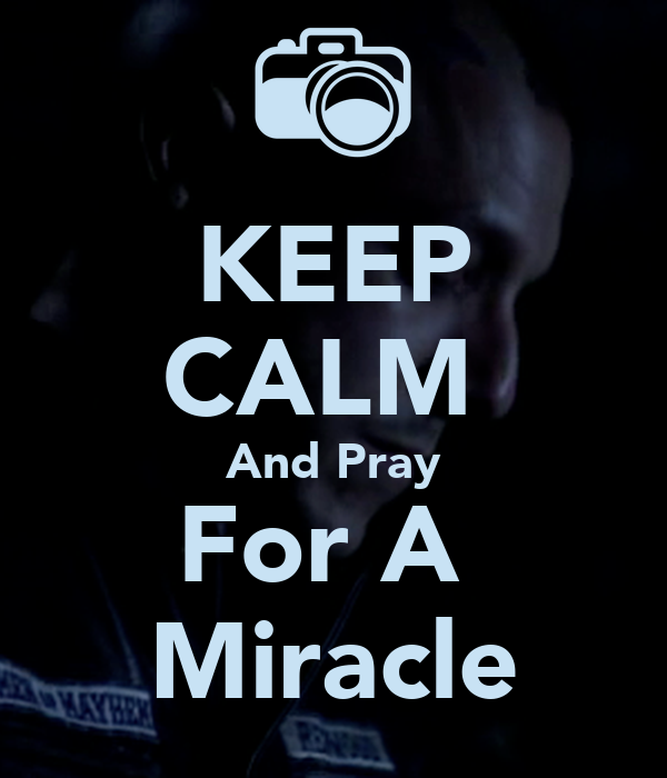 KEEP CALM  And Pray For A  Miracle