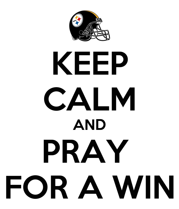 KEEP CALM AND PRAY  FOR A WIN