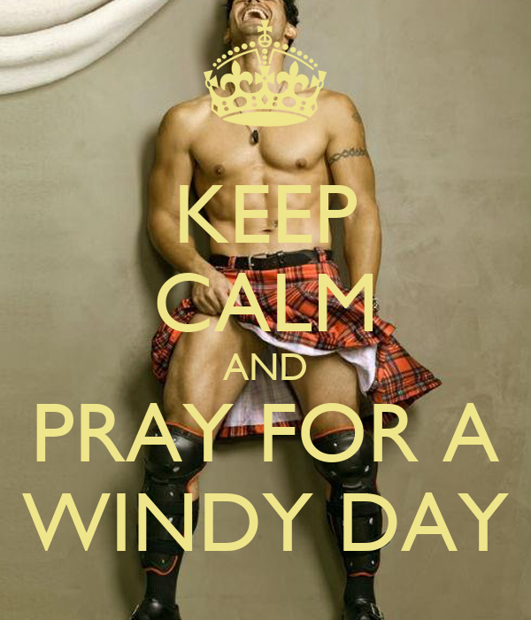 KEEP CALM AND PRAY FOR A WINDY DAY