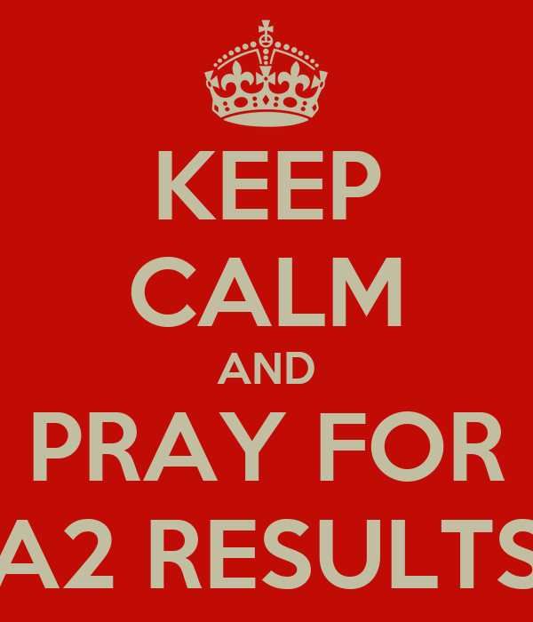 KEEP CALM AND PRAY FOR A2 RESULTS
