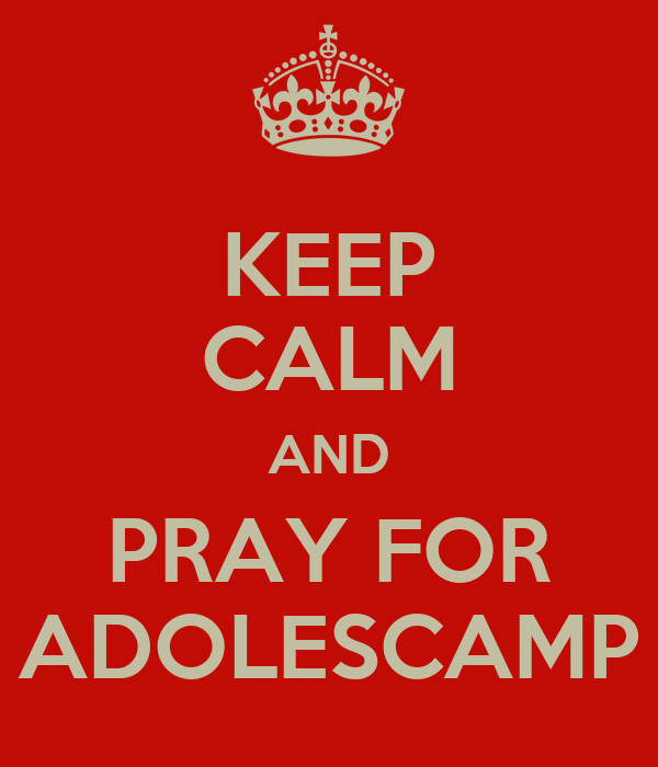 KEEP CALM AND PRAY FOR ADOLESCAMP