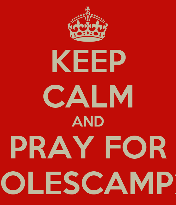 KEEP CALM AND PRAY FOR #ADOLESCAMP2012