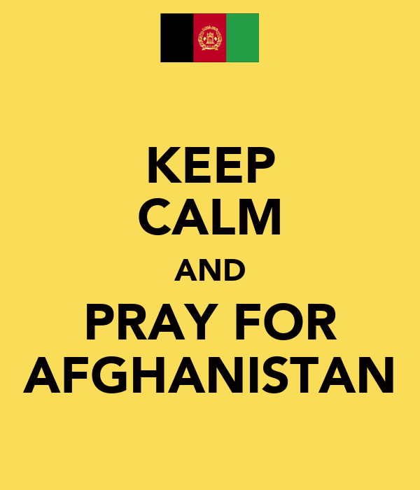 KEEP CALM AND PRAY FOR AFGHANISTAN