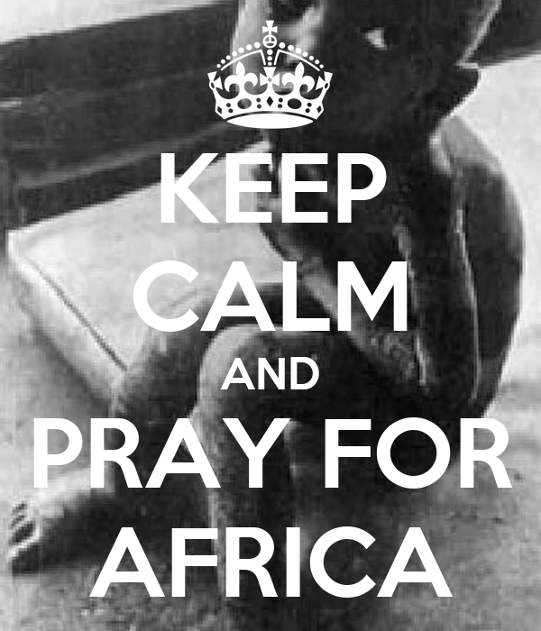 KEEP CALM AND PRAY FOR AFRICA