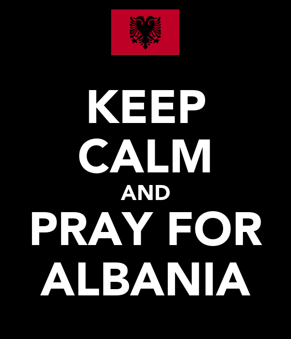 KEEP CALM AND PRAY FOR ALBANIA