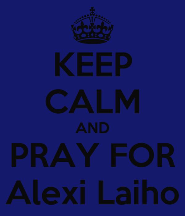 KEEP CALM AND PRAY FOR Alexi Laiho