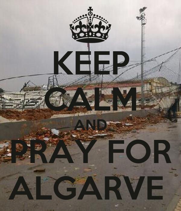 KEEP CALM AND PRAY FOR ALGARVE