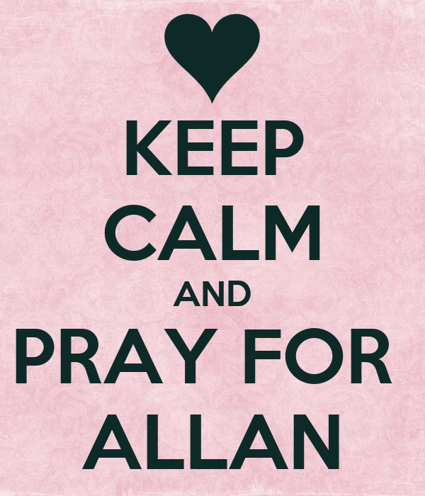 KEEP CALM AND PRAY FOR  ALLAN