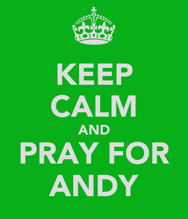 KEEP CALM AND PRAY FOR ANDY