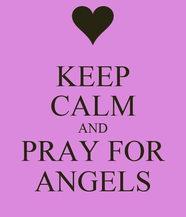 KEEP CALM AND PRAY FOR ANGELS