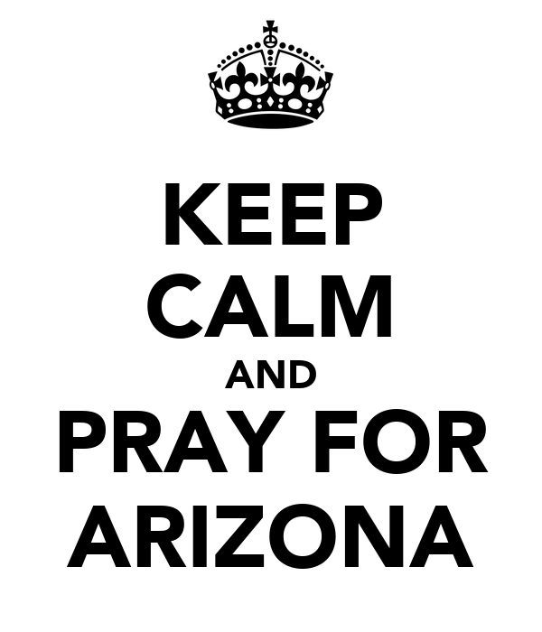 KEEP CALM AND PRAY FOR ARIZONA