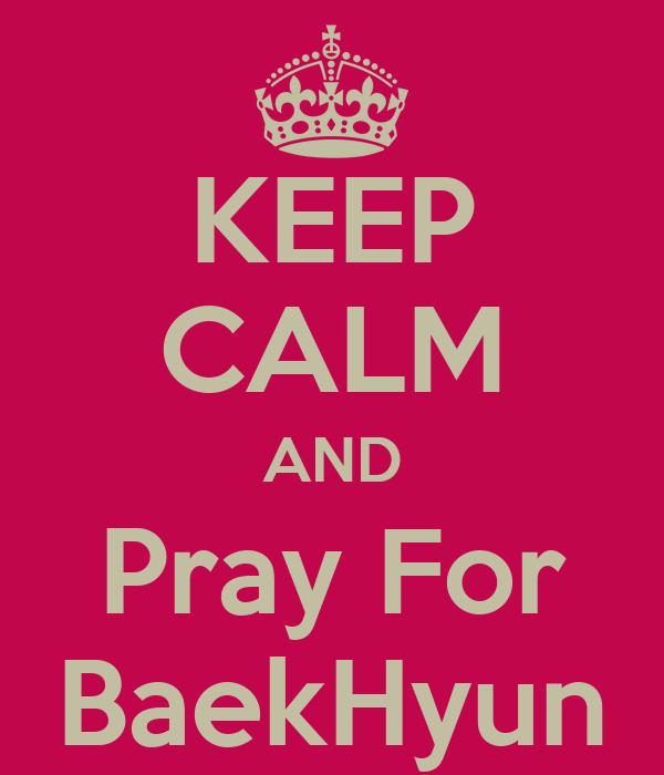 KEEP CALM AND Pray For BaekHyun