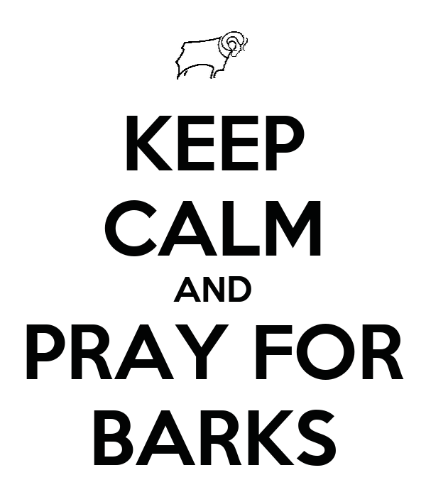 KEEP CALM AND PRAY FOR BARKS