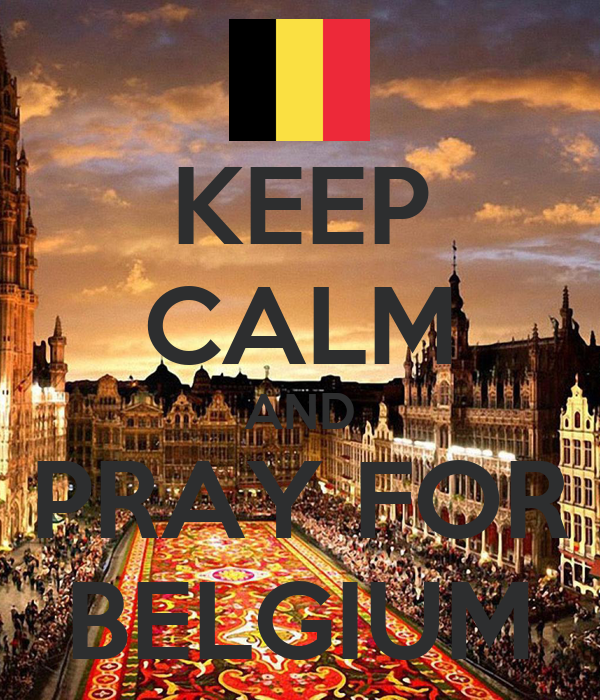 KEEP CALM AND PRAY FOR BELGIUM