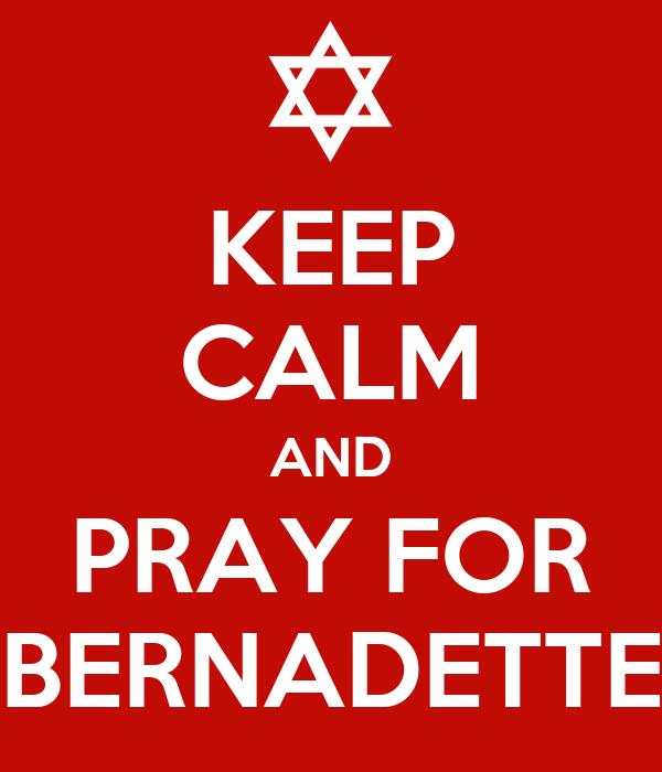 KEEP CALM AND PRAY FOR BERNADETTE