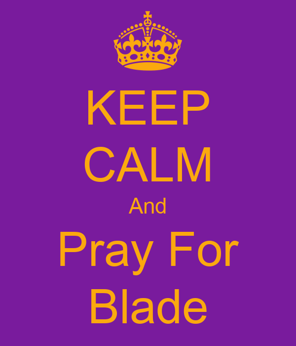 KEEP CALM And Pray For Blade