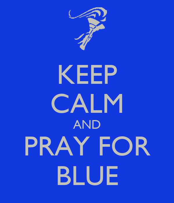 KEEP CALM AND PRAY FOR BLUE