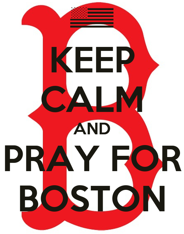 KEEP CALM AND PRAY FOR BOSTON