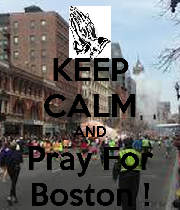 KEEP CALM AND Pray For Boston !