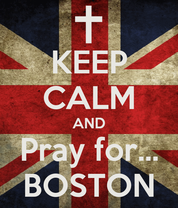 KEEP CALM AND Pray for... BOSTON