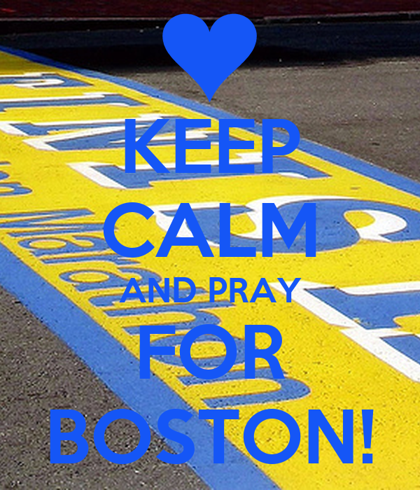 KEEP CALM AND PRAY FOR BOSTON!