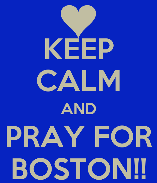 KEEP CALM AND PRAY FOR BOSTON!!