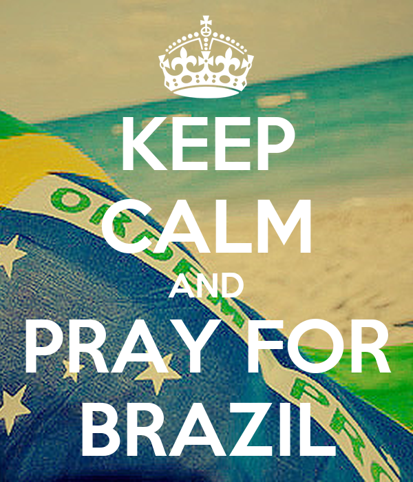 KEEP CALM AND PRAY FOR BRAZIL