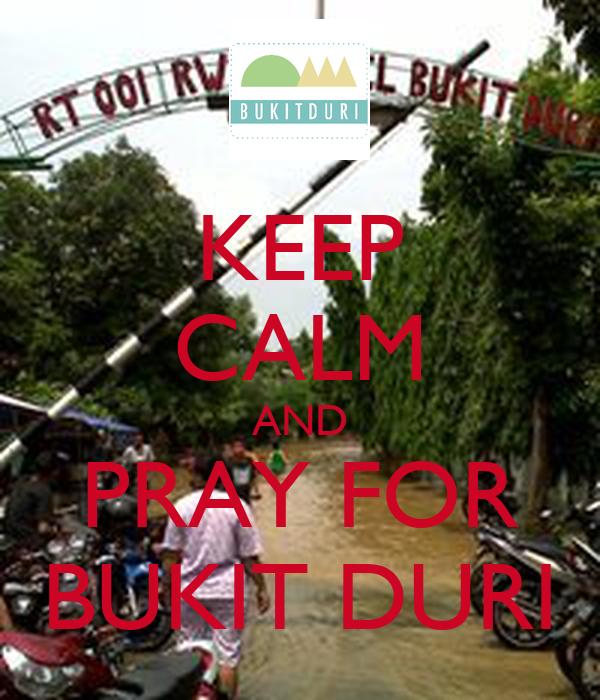 KEEP CALM AND PRAY FOR BUKIT DURI
