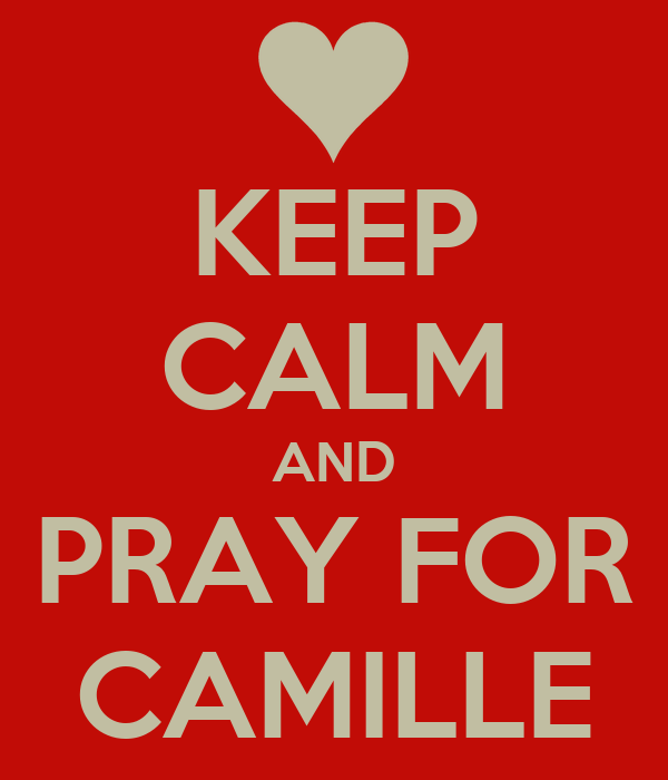 KEEP CALM AND PRAY FOR CAMILLE