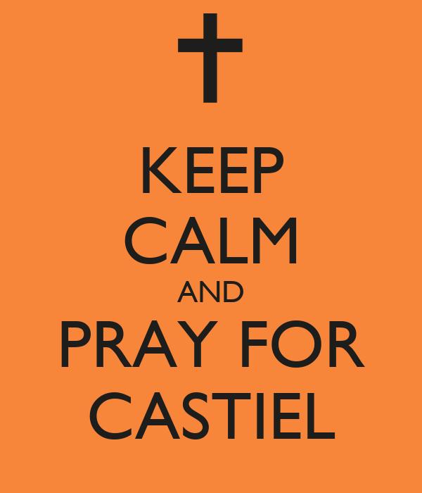 KEEP CALM AND PRAY FOR CASTIEL