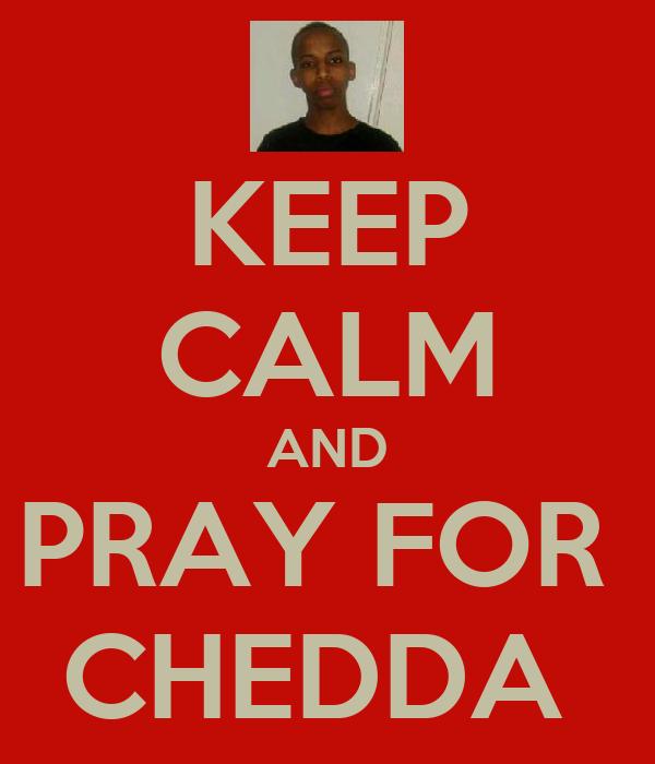 KEEP CALM AND PRAY FOR  CHEDDA