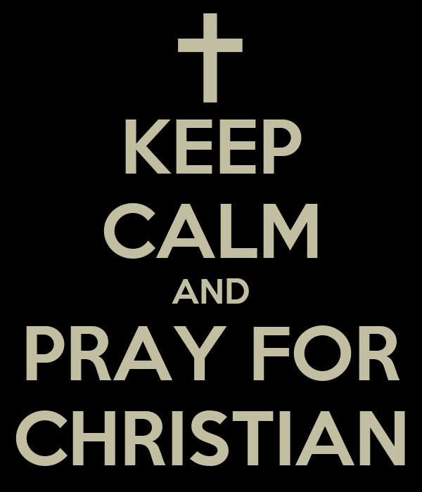 KEEP CALM AND PRAY FOR CHRISTIAN