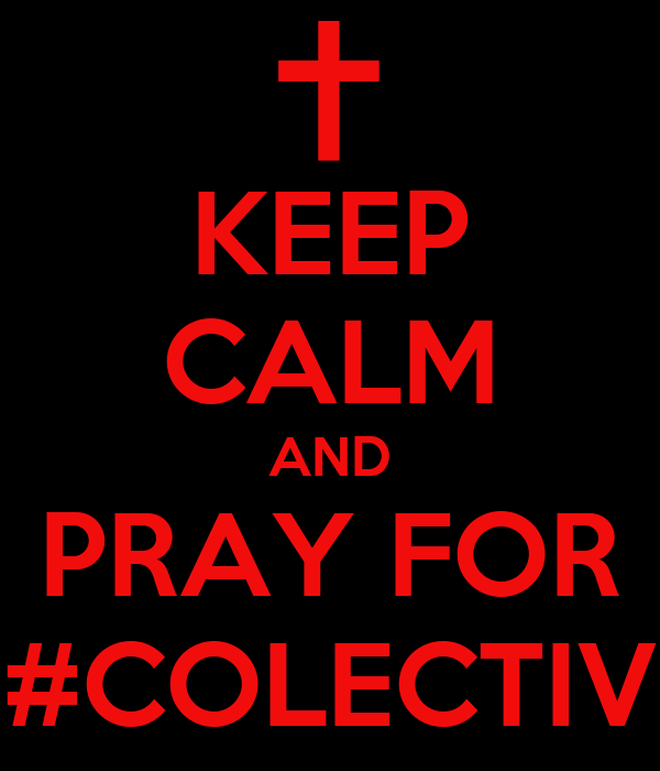KEEP CALM AND PRAY FOR #COLECTIV