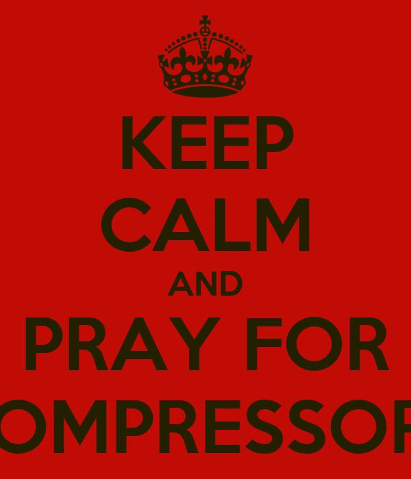 KEEP CALM AND PRAY FOR COMPRESSORE