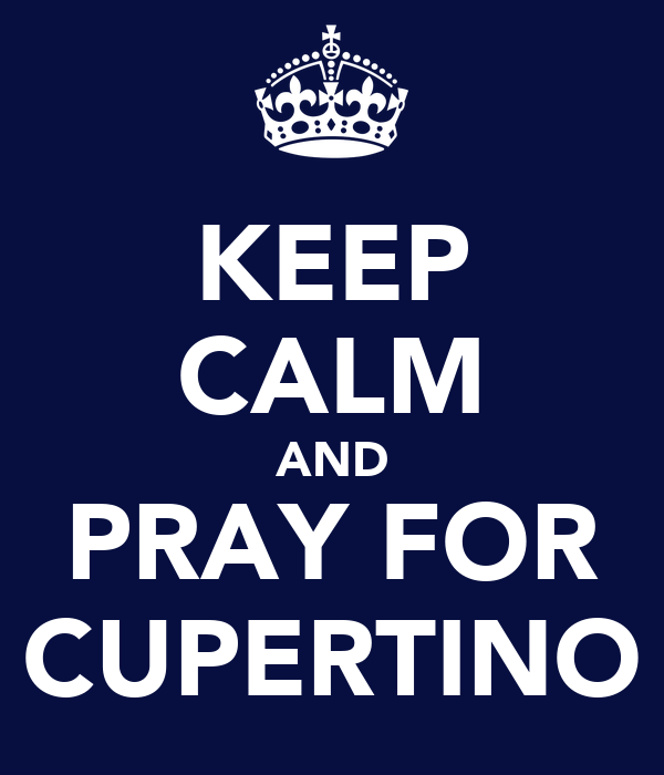 KEEP CALM AND PRAY FOR CUPERTINO