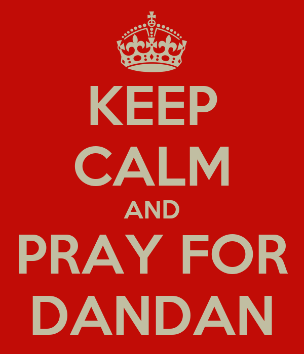 KEEP CALM AND PRAY FOR DANDAN