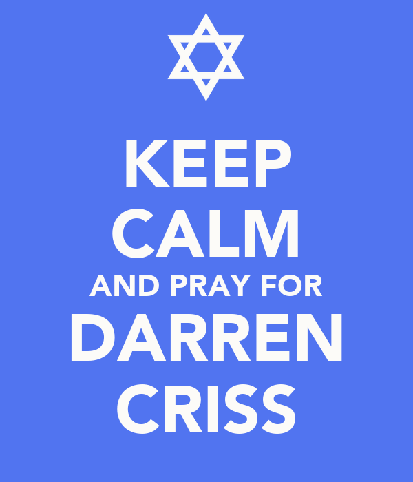 KEEP CALM AND PRAY FOR DARREN CRISS