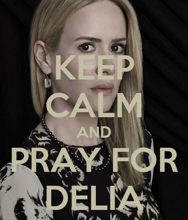 KEEP CALM AND PRAY FOR DELIA