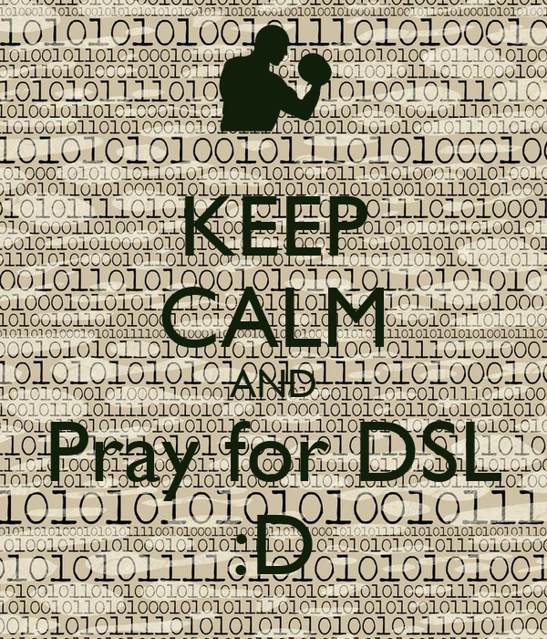 KEEP CALM AND Pray for DSL :D