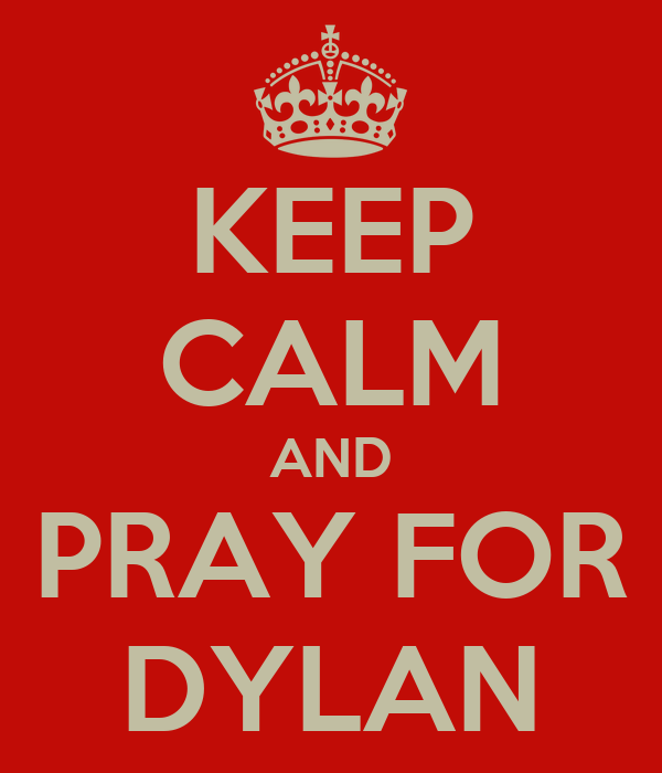 KEEP CALM AND PRAY FOR DYLAN