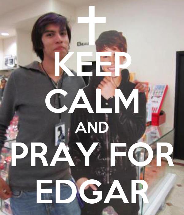 KEEP CALM AND PRAY FOR EDGAR