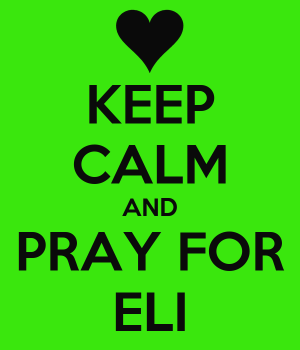 KEEP CALM AND PRAY FOR ELI