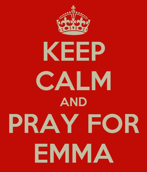 KEEP CALM AND PRAY FOR EMMA