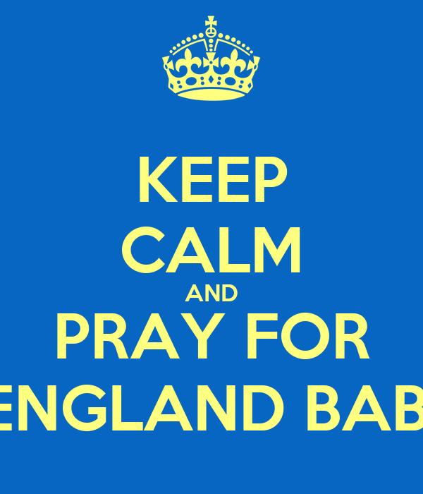 KEEP CALM AND PRAY FOR ENGLAND BABI