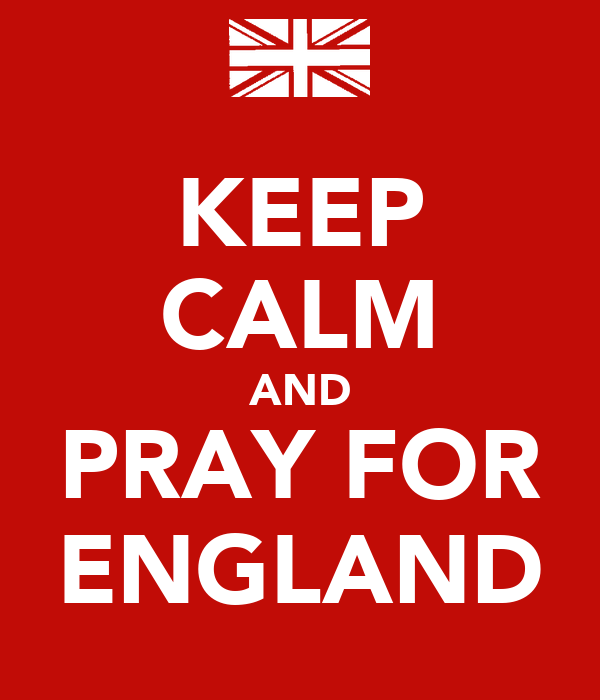 KEEP CALM AND PRAY FOR ENGLAND