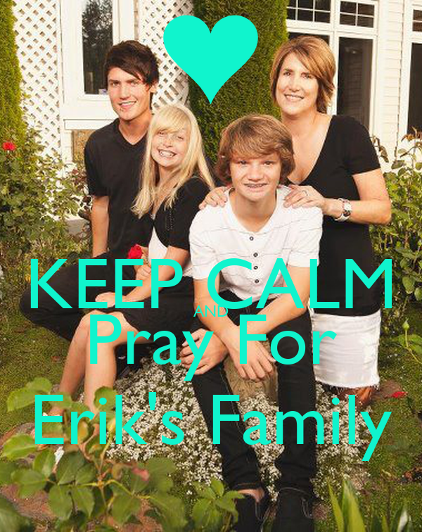 KEEP CALM AND Pray For Erik's Family
