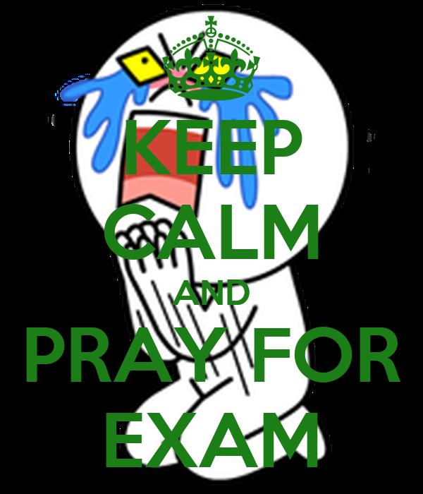 KEEP CALM AND PRAY FOR EXAM